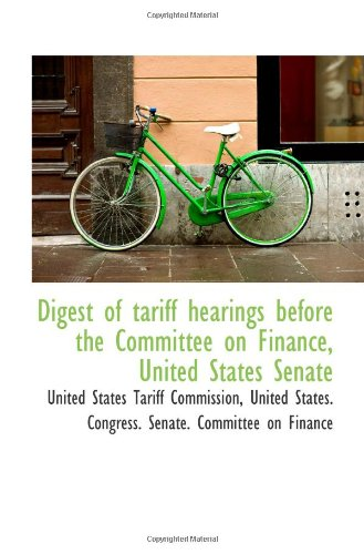 Digest Of Tariff Hearings Before The Committee On Finance, United States Senate