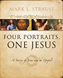 Four Portraits, One Jesus: A Survey of Jesus and the Gospels (031022697X) by Strauss, Mark L.