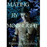 Mating By Moonlight Part 2: Riverside Ravishing (M/mmm Werewolf Erotica)di Deanna Cox