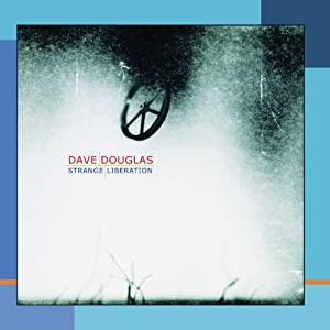 Dave Douglas Strange Liberation cover 
