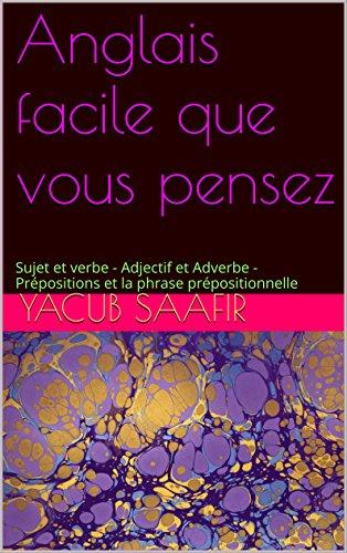Couverture du livre Anglais facile que vous pensez: Sujet et verbe - Adjectif et Adverbe - Prépositions et la phrase prépositionnelle