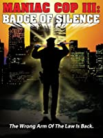 Manic Cop 3: Badge Of Silence