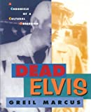 Dead Elvis: A Chronicle of a Cultural Obsession (0674194225) by Marcus, Greil