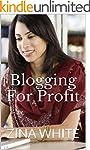 Blogging For Profit: The Complete Idi...