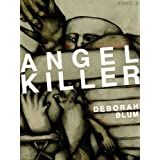 Angel Killer: A True Story of Cannibalism, Crime Fighting, and Insanity in New York City (Kindle Single) ~ Deborah Blum
