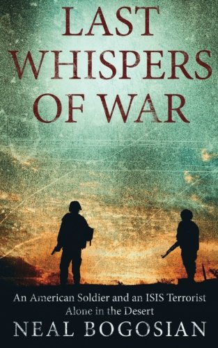 Last Whispers of War: An American Soldier and an ISIS Terrorist Alone in the Desert