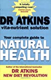 Dr Atkins' Vita-nutrient Solution: Your Complete Guide To Natural Health: Nature's Answer to Drugs