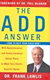 The ADD Answer: How to Help Your Child Now--With Questionnaires and Family-Centered Action Plans to Meet Your Child