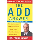 The ADD Answer: How to Help Your Child Now--With Questionnaires and Family-Centered Action Plans to Meet Your Child's Specific Needs ~ G. Frank Lawlis