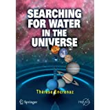 Searching for Water in the Universe (Springer Praxis Books / Popular Astronomy) ~ Th�r�se Encrenaz