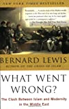 What Went Wrong? Clash Between Islam and Modernity in the Middle East (0060516054) by Lewis, Bernard