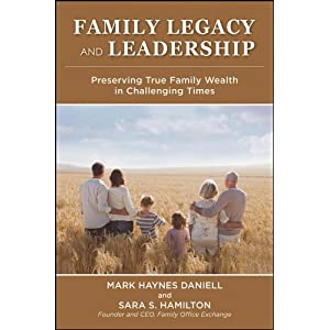 Family Legacy and Leadership: Preserving True Family Wealth in Challenging Times (Wiley Finance)