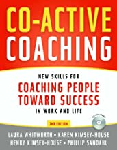 Co-Active Coaching New Skills for Coaching People Toward Success in Work and Life
