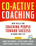 img - for Co-Active Coaching: New Skills for Coaching People Toward Success in Work and, Life book / textbook / text book