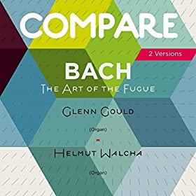 Bach: The Art of the Fugue, Glenn Gould vs. Helmut Walcha (Compare 2 Versions) (Compare 2 Versions)