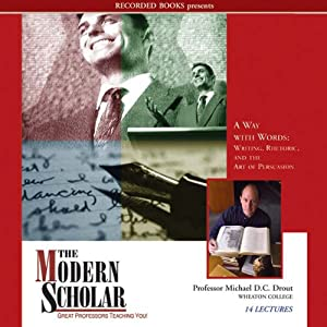 The Modern Scholar: Way with Words: Writing Rhetoric and the Art of Persuasion | [Michael D. C. Drout]