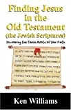 Finding Jesus in the Old Testament (the Jewish Scriptures): Discovering the Jewish Roots of Your Faith (1432715291) by Williams, Ken