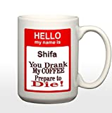 Print My name is Shifa(Popular Girl Name) You Drank My Coffee Prepare to Die 11 Ounce Ceramic Travel Coffee Mug Tea Cup Set with Sayings - Funny Unique Gift for Men Women Mom Dad Friend Him Her