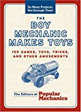 The Boy Mechanic Makes Toys: 159 Games, Toys, Tricks, and Other Amusements (So Many Projects, Not Enough Time!)
