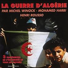 La guerre d'Algérie Discours Auteur(s) : Michel Winock, Mohamed Harbi, Henri Rousso Narrateur(s) : Michel Winock, Mohamed Harbi, Henri Rousso