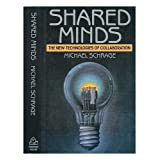 Shared Minds: The New Technologies of Collaboration ~ Michael Schrage