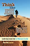 img - for Think Like Jesus, Lead Like Moses: Leadership Lessons from the Wilderness Crucible book / textbook / text book