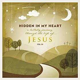 Hidden in My Heart (A Lullaby Journey Through the Life of Jesus), Vol. 3