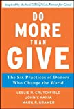 img - for Do More Than Give: The Six Practices of Donors Who Change the World by Crutchfield, Leslie R., Kania, John V., Kramer, Mark R. (2011) Hardcover book / textbook / text book