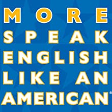 More Speak English Like an American: Learn More Idioms & Expressions That Will Help You Speak Like a Native! (       ABRIDGED) by Amy Gillett Narrated by Lee Tyler