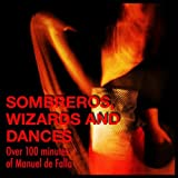 Sombreros, Wizards and Dances - Over 100 minutes of Manuel de Falla