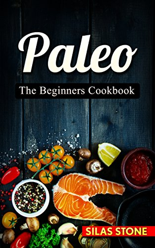 Paleo Diet: The Top 101 Paleo Diet Recipes for Boosting Energy, Healthy Weight Loss & Vibrant Living (The Approved Beginners Paleo Cookbook)