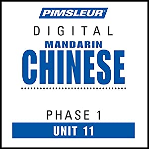 Chinese (Man) Phase 1, Unit 11: Learn to Speak and Understand Mandarin Chinese with Pimsleur Language Programs   [ Pimsleur]