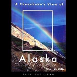 A Cheechako's View of Alaska | [Ethel McMilin]