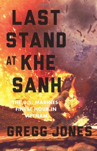 Last Stand at Khe Sanh: The U.S. Marines' Finest Hour in Vietnam by Gregg Jones (2014-04-22) (Last Stand At Khe Sanh compare prices)