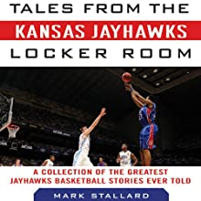Tales from the Kansas Jayhawks Locker Room: A Collection of the Greatest Jayhawks Basketball Stories Ever Told (       UNABRIDGED) by Mark Stallard Narrated by Ted Mulder