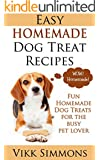 Easy Homemade Dog Treat Recipes: Fun Homemade Dog Treats for the Busy Pet Lover (Dog Training and Dog Care Series Book 2)