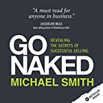 Go Naked: Revealing the Secrets of Successful Selling | Michael Smith