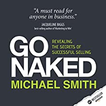 Go Naked: Revealing the Secrets of Successful Selling (       UNABRIDGED) by Michael Smith Narrated by Michael Smith