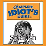 The Complete Idiot's Guide to Spanish, Level 4  by Linguistics Team Narrated by Linguistics Team