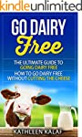 Go Dairy Free: The Ultimate Guide To...