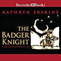 The Badger Knight Audiobook by Kathryn Erskine Narrated by Graham Halstead