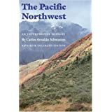 The Pacific Northwest: An Interpretive History (Revised and Enlarged Edition) ~ Carlos A. Schwantes