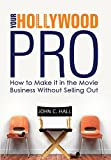 Your Hollywood Pro: How to Make It in the Movie Business Without Selling Out