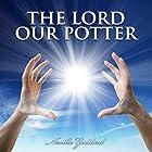 The Lord, Our Potter Hörbuch von Neville Goddard Gesprochen von: Clay Lomakayu