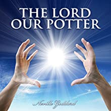 The Lord, Our Potter Audiobook by Neville Goddard Narrated by Clay Lomakayu