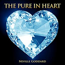 The Pure in Heart | Livre audio Auteur(s) : Neville Goddard Narrateur(s) : Jim Wentland