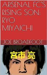 ARSENAL FC'S RISING SON: RYO MIYAICHI (English Edition)