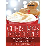 Christmas Recipes: 40 Christmas Drink Recipes Bundle ~ 2 BOOKS IN 1: Delightful Drinks for Christmas Cheer! ~ Kelly Michaels