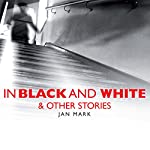 In Black and White and Other Stories | Jan Mark