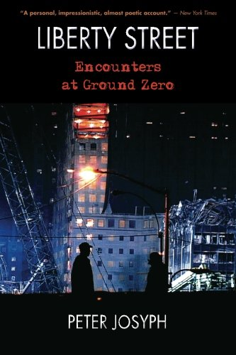 Liberty Street: Encounters at Ground Zero: Peter Josyph: 9781438444222: Amazon.com: Books
